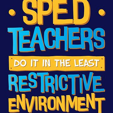 Sped Teachers Do It In The Least Restrictive Environment by jaygo