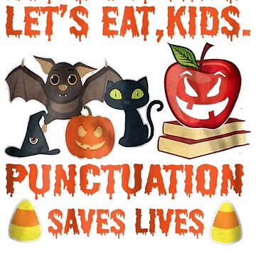 Let's Eat Kids Punctuation Saves Lives Halloween by pigpro