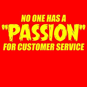 No One Has A Passion For Customer Service by TheFlying6