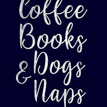 Coffee Books Dogs & Naps by STdesigns