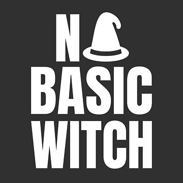 No Basic Witch  Halloween Costume Outfit Gift by Team150Designz