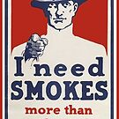 I Need Smokes by USAPropaganda