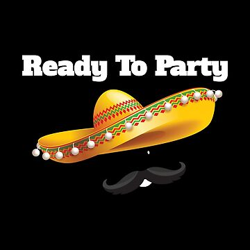 Funny Mexican Ready To Party With Mexican Hat and Mustache by GrandmaMarilyn