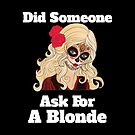 Funny Mexican Did Someone Ask For A Blonde Sugar Skull by Marilyn Southmayd