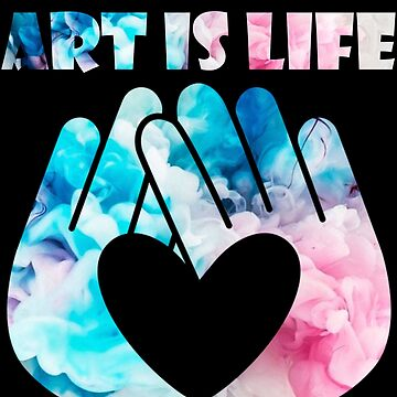 Art Is Life T-Shirt & Gift Idea by larry01