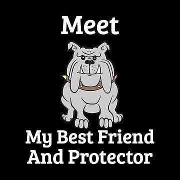 Funny Dog Bulldog Meet My Best Friend And Protector by GrandmaMarilyn