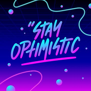 Stay Optimistic by Tr0y