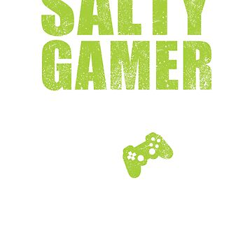 Funny video gamer t-shirt and gift idea - salty gamer by GameOnGifts