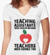 Teaching Assistants Were Created Because Teachers Need Heroes Too T-Shirt Women's Fitted V-Neck T-Shirt