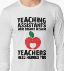Teaching Assistants Were Created Because Teachers Need Heroes Too T-Shirt Long Sleeve T-Shirt