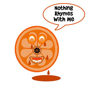 NOTHING RHYMES WITH ORANGE- CRYING ORANGE DESIGN by Iskybibblle
