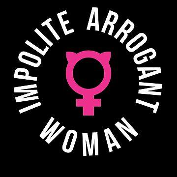 Impolite Arrogant Woman by oddduckshirts