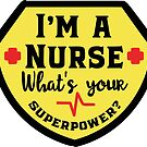 I'm A Nurse   What's Your Superpower T-shirt by wantneedlove