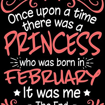 Once Upon A Time There Was A Princess Who Was Born In February by TheTaurus