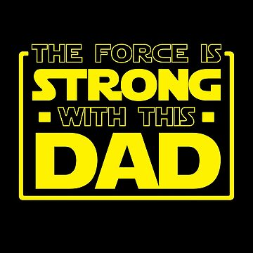 The Force Is Strong With This Dad (Father) by fromherotozero