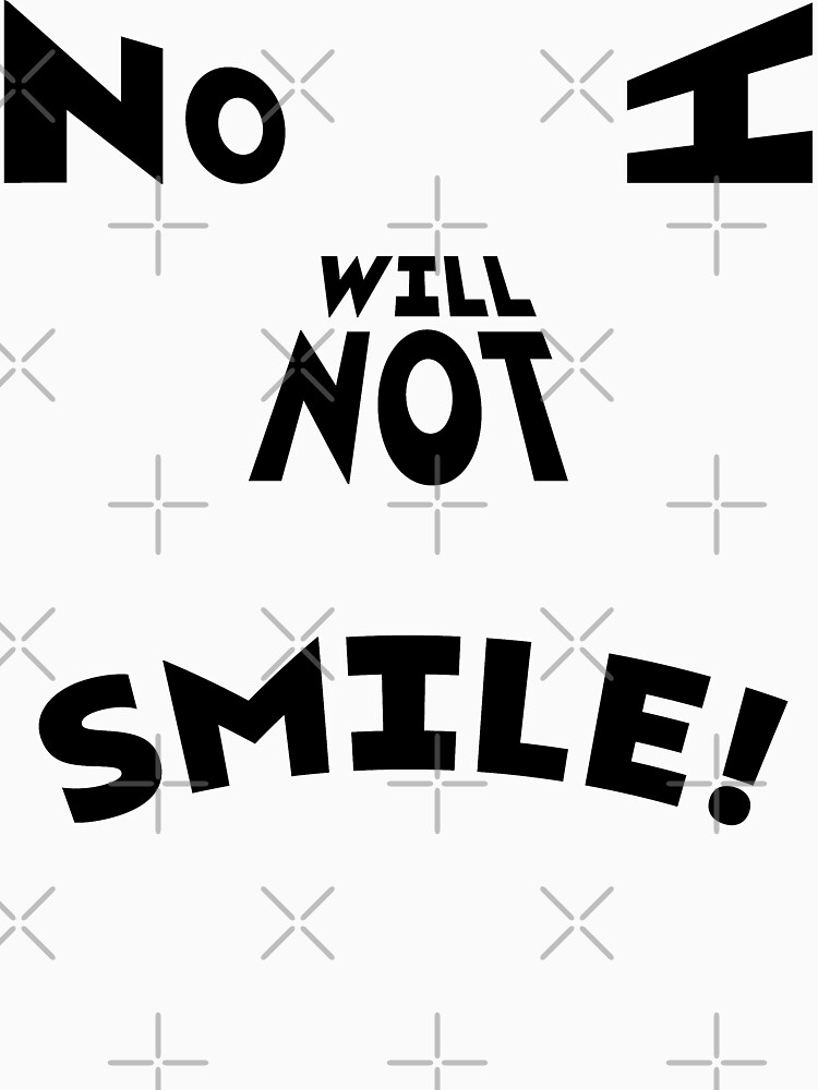 NO I WILL NOT SMILE! by nikhorne