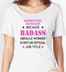 Marketing Manager Badass Funny Birthday Christmas Gift Women's Relaxed Fit T-Shirt