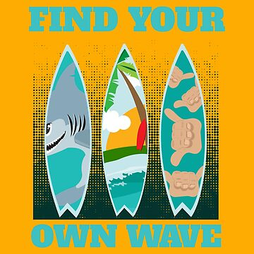 Surf - Find Your Own Wave Surfboards - Gift Idea by vicoli-shirts