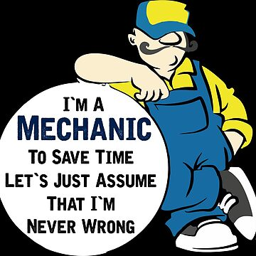 I'm a mechanic to save time, let's just say that I'm always right! by IchliebeT-Shirt