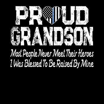 Proud Grandson Blessed To Be Raised By My Hero Thin Blue Line Heart by FairOaksDesigns