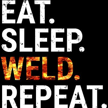 Funny Eat Sleep Weld Repeat Welding T-shirt by zcecmza