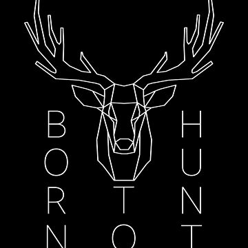 Born To Hunt Minimalist Deer Hunting Season Outdoors Gift by inkedtee