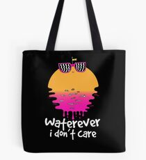 Waterever I don't care Tote Bag