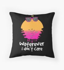 Waterever I don't care Throw Pillow