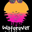 Waterever I don't care by Porky Roebuck