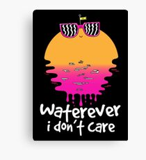 Waterever I don't care Canvas Print
