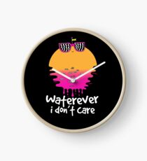 Waterever I don't care Clock