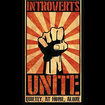 Introverts Unite! Quietly, At Home, Alone by gorillamerch