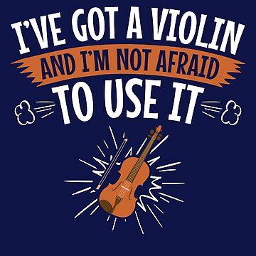I Have A Violin And I'm Not Afraid To Use It by jaygo