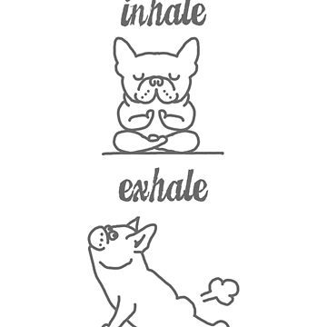 Yoga: French Pitbull Inhale Exhale by WeeTee