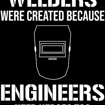Funny Welders Were Created Engineers T-shirt by zcecmza