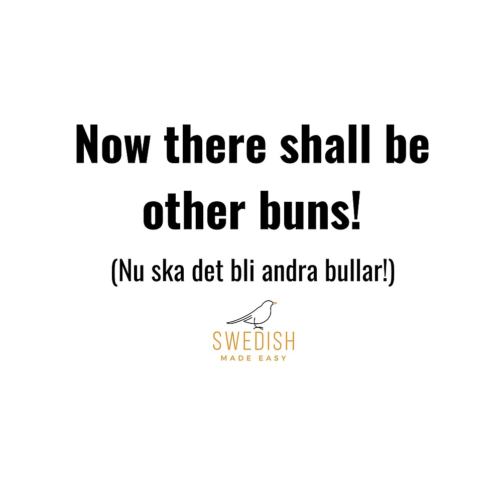 Swedish Sayings - Now there shall be other buns by swedishmadeeasy