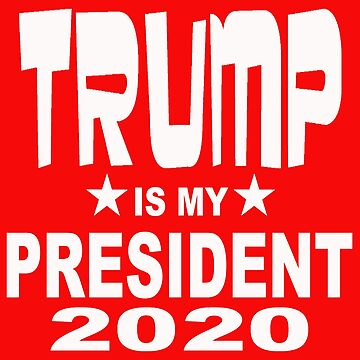 TRUMP IS MY PRESIDENT 2020 RED SHIRT by MARTYMAGUS1