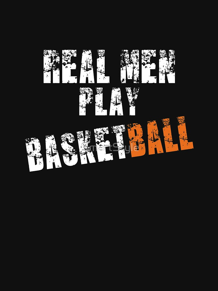 Real Men Play Basketball by SmartStyle