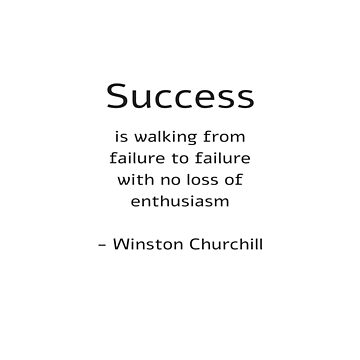 Success is walking from failure to failure with no loss of enthusiasm - Churchill Quote by IdeasForArtists