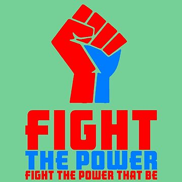 FIGHT THE POWER by IMPACTEES