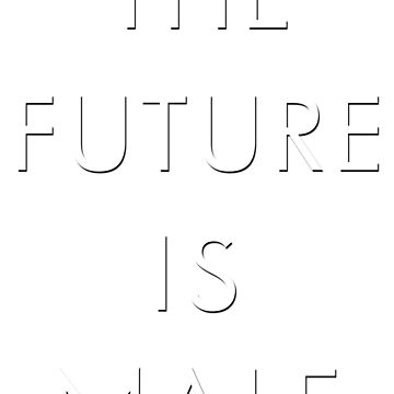 THE FUTURE IS MALE -dark by DeplorableLib