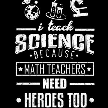 I Teach Science Math Teacher Heroes Class School by kieranight