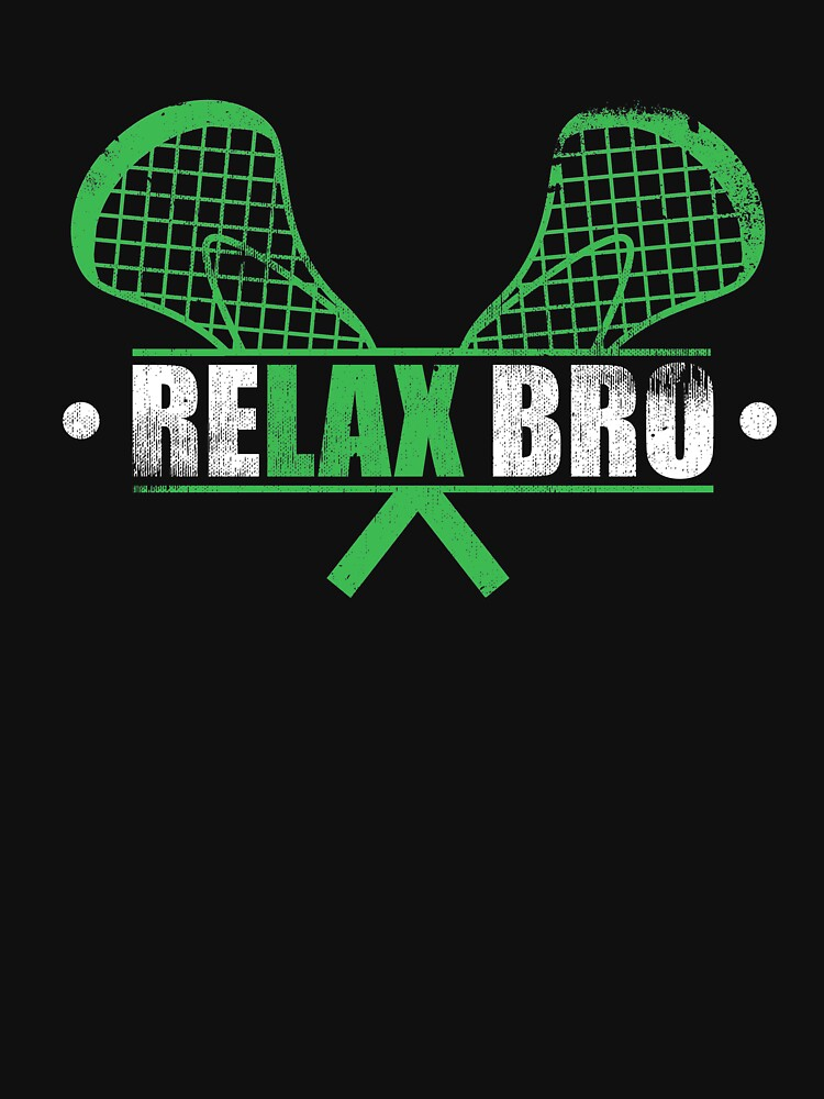 Relax Bro Lacrosse Lax Sport Coach Team Athlete by kieranight