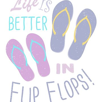Life is better in Flip Flops! by RycoTokyo81
