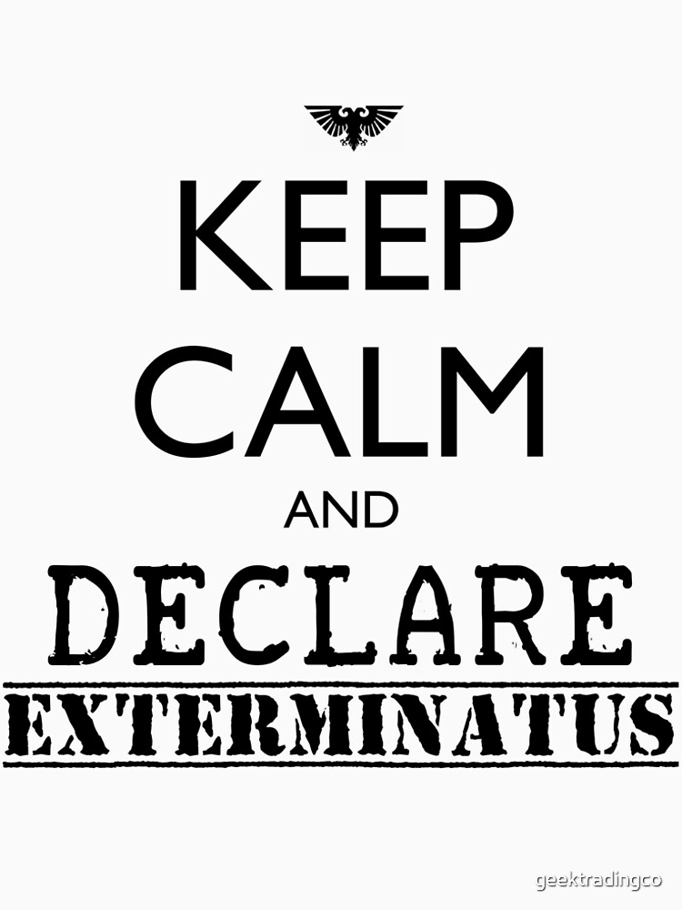 Keep calm and declare EXTERMINATUS - Warhammer 40K Imperial liturgy by geektradingco
