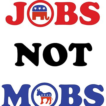 Jobs Not Mobs by tremendousmerch
