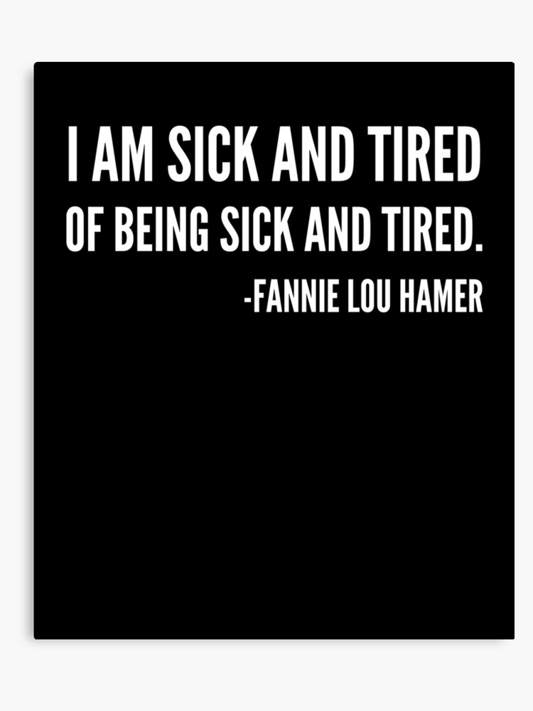 I\'m sick and tired of being sick and tired, Black History Fannie Lou Hamer  Quote | Canvas Print