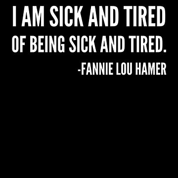 I'm sick and tired of being sick and tired, Black History, Fannie Lou Hamer Quote by UrbanApparel