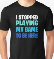 Funny Video Gamer Geek Saying: I Paused My Game To Be Here Slim Fit T-Shirt