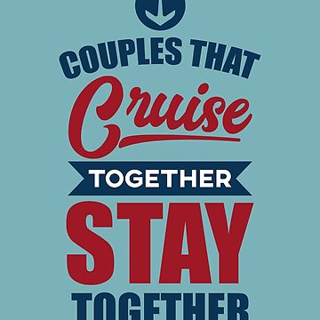 'Couples That Cruise Together' Cute Couple Goal Gift by leyogi